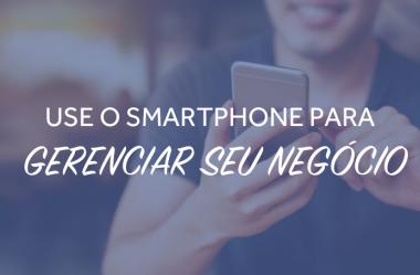 USE O SMARTPHONE PARA GERENCIAR SEU NEGÓCIO