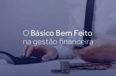O básico bem feito na gestão financeira