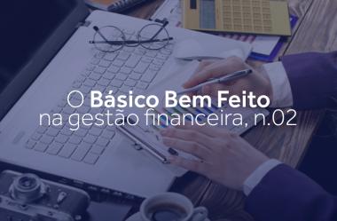 O básico bem feito na gestão financeira N.02