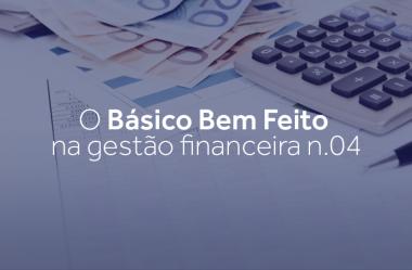O básico bem feito na gestão financeira n.04