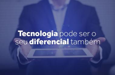 Tecnologia pode ser o seu diferencial também