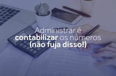 Administrar é contabilizar os números (não fuja disso!)