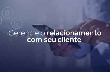 Gerencie o relacionamento com seu cliente